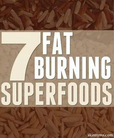 Eat foods that burn fat!  #fatburning #superfoods