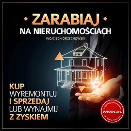 Audiobook Zarabiaj na nieruchomościach  - autor Wojciech Orzechowski   - czyta Przemysław Pikiel