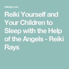 Reiki Yourself and Your Children to Sleep with the Help of the Angels - Reiki Rays