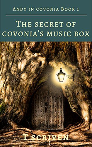 Free fantasy children's book for ages 9 - 12: The Secret of Covonia's Music Box: Andy in Covonia Book 1...