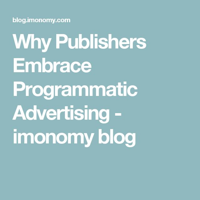 Why Publishers Embrace Programmatic Advertising - imonomy blog
