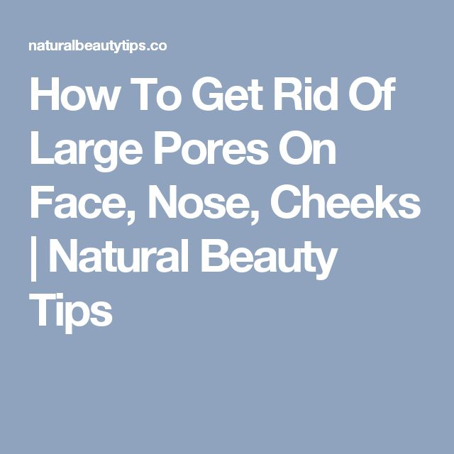 How To Get Rid Of Large Pores On Face, Nose, Cheeks | Natural Beauty Tips