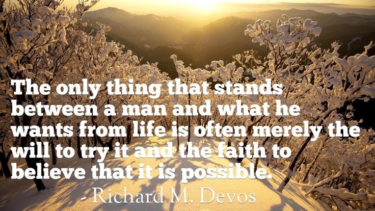 "www.cluesforsuccess.com ""The only thing that stands between a man and what he wants from life is often merely the will to try it and the faith to believe that it is possible."" by Richard Devos"