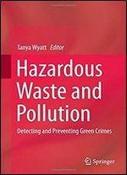Hazardous Waste And Pollution: Detecting And Preventing Green Crimes free ebook