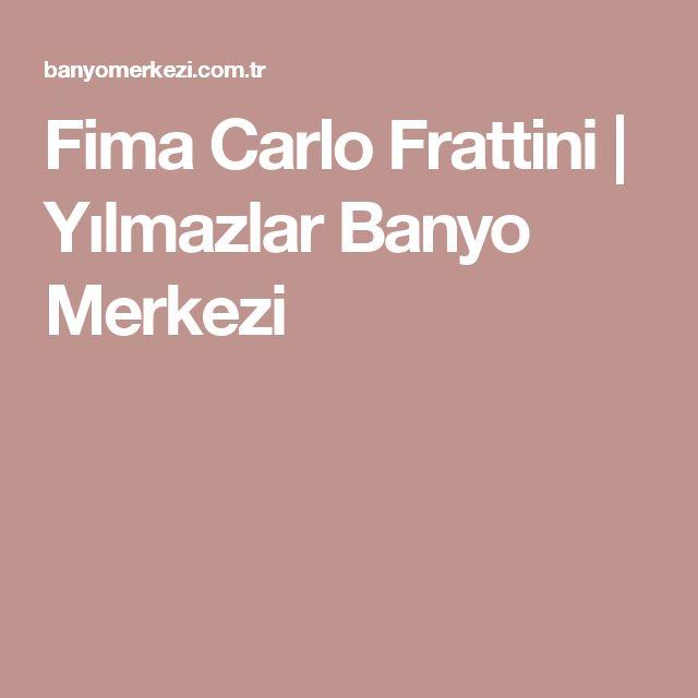 Fima Carlo Frattini | Yılmazlar Banyo Merkezi