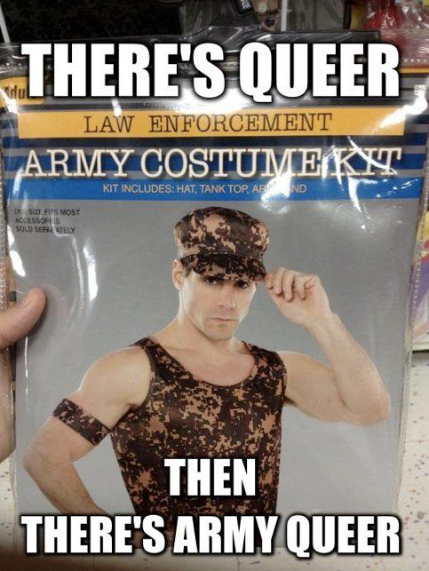 Image result for there's gay then army gay