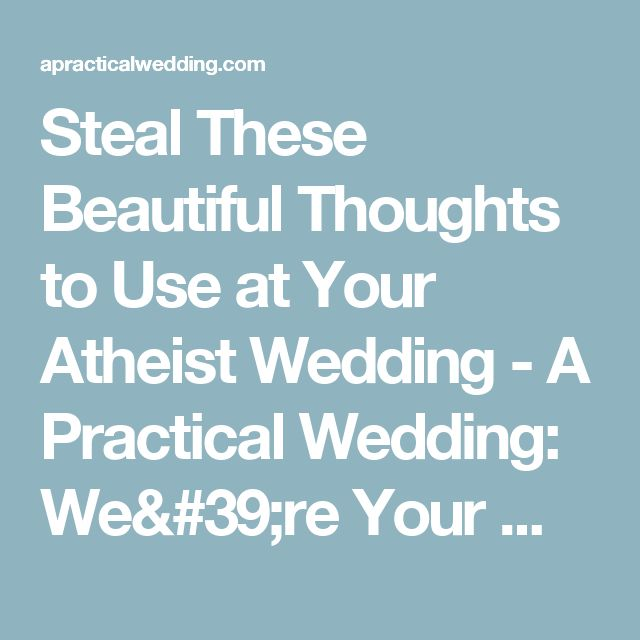 Steal These Beautiful Thoughts to Use at Your Atheist Wedding - A Practical Wedding: We're Your Wedding Planner. Wedding Ideas for Brides, Bridesmaids, Grooms, and More A Practical Wedding: We're Your Wedding Planner. Wedding Ideas for Brides, Bridesmaids, Grooms, and More