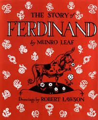"""Ferdinand the Bull"" ~ by Munro Leaf and drawings by Robert Lawson."