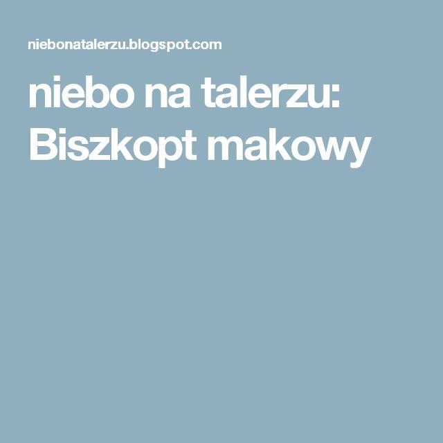 niebo na talerzu: Biszkopt makowy