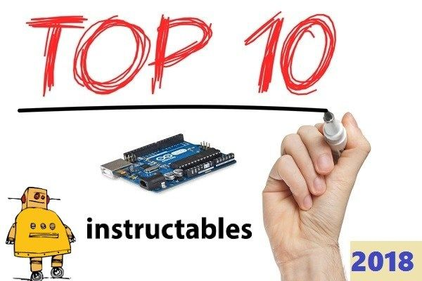 Top 10 Arduino Projects On Instructables till 2018 (Best