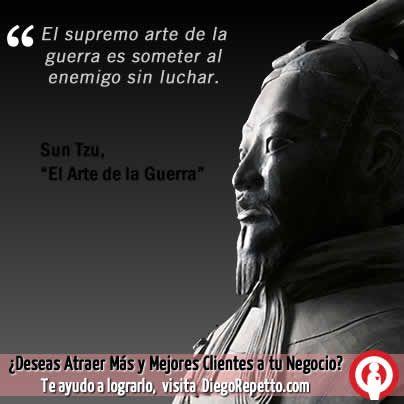 El supremo arte de la guerra es someter al enemigo sin luchar.  Sun Tzu, el arte de la guerra
