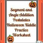 Segment and Angle Addition Postulates Halloween  Riddle Worksheet  This riddle worksheet covers the segment addition postulate and the angle additi...