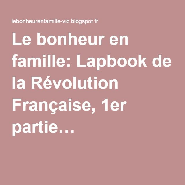 Le bonheur en famille: Lapbook de la Révolution Française, 1er partie…