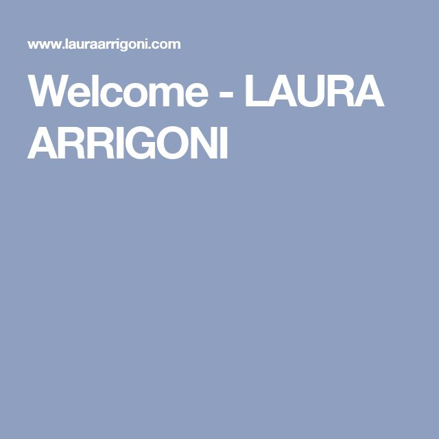 Welcome - LAURA ARRIGONI