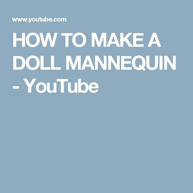 HOW TO MAKE A DOLL MANNEQUIN - YouTube