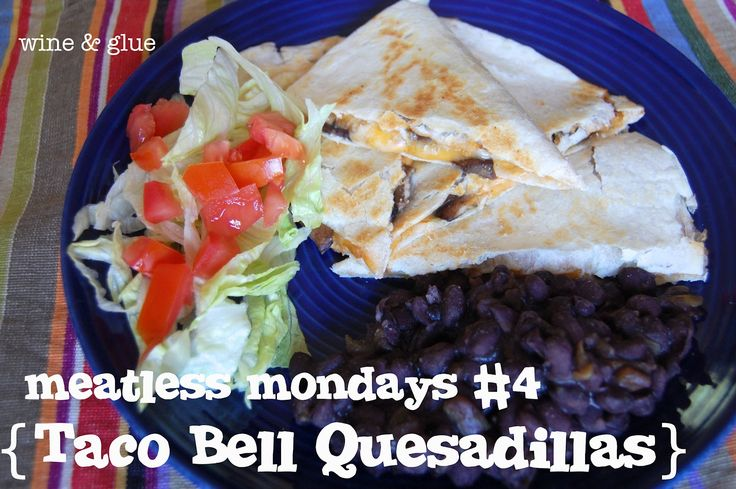 Wine and Glue: Meatless Mondays #4 {Taco Bell Quesadillas}