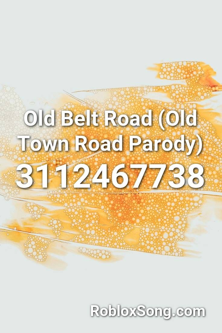 Old Belt Road Old Town Road Parody Roblox Id Roblox Music