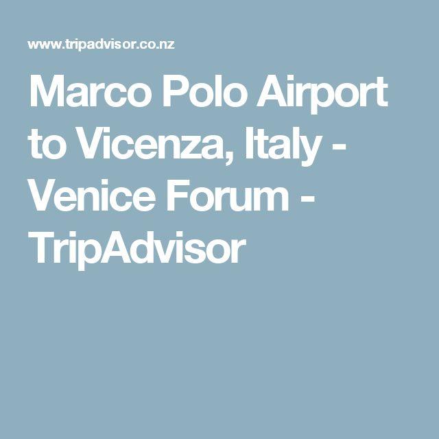 Marco Polo Airport to Vicenza, Italy - Venice Forum - TripAdvisor