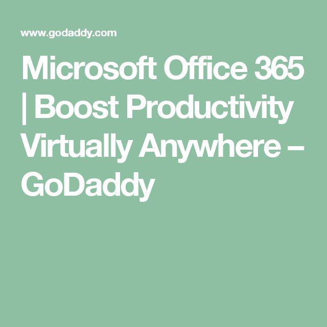 Microsoft Office 365 | Boost Productivity Virtually Anywhere – GoDaddy