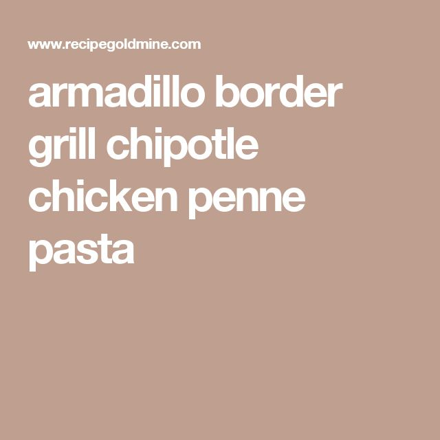 armadillo border grill chipotle chicken penne pasta