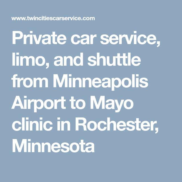 Private car service, limo, and shuttle from Minneapolis Airport to Mayo clinic in Rochester, Minnesota