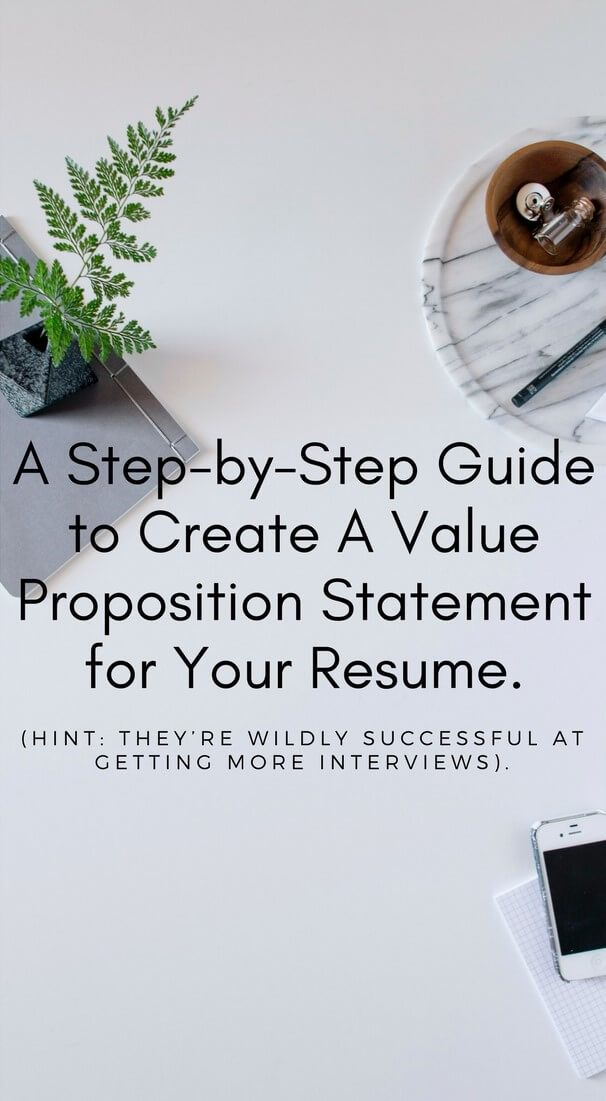A Step By Step Guide To Creating A Value Proposition Statement For Your Resume Hint They Re Wildly Successful At Getting In 2020 Value Proposition Resume Step Guide