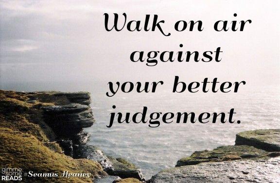 Walk on air #Seamus_Heaney #quote