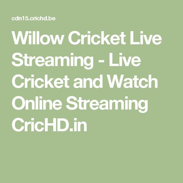 Willow Cricket Live Streaming - Live Cricket and Watch Online Streaming CricHD.in