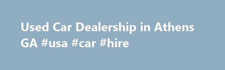 Used Car Dealerships Athens Ga Upcomingcarshq Com