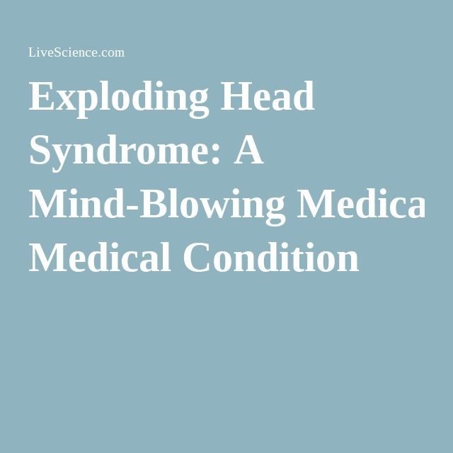 Exploding Head Syndrome: A Mind-Blowing Medical Condition