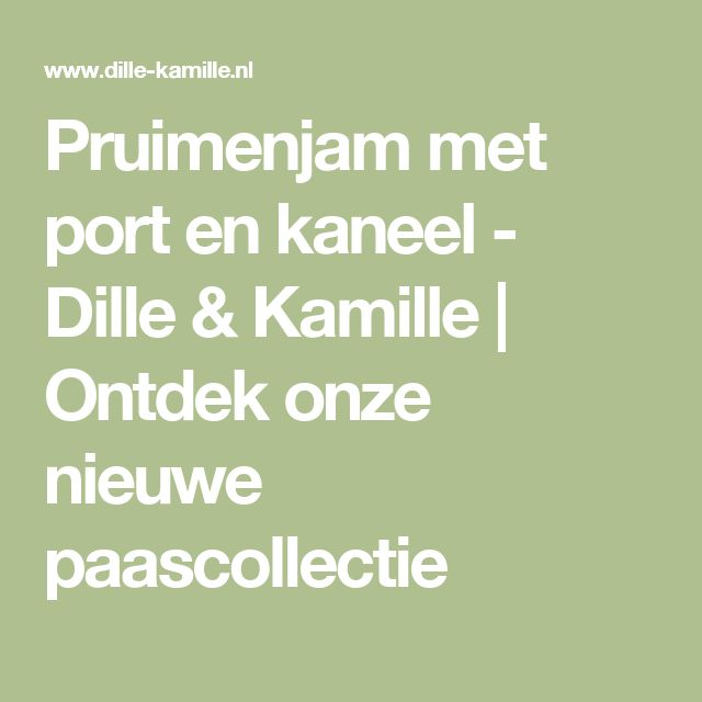 Pruimenjam met port en kaneel - Dille & Kamille | Ontdek onze nieuwe paascollectie