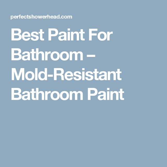 25 best ideas about mold resistant paint on pinterest for Mold resistant bathroom paint
