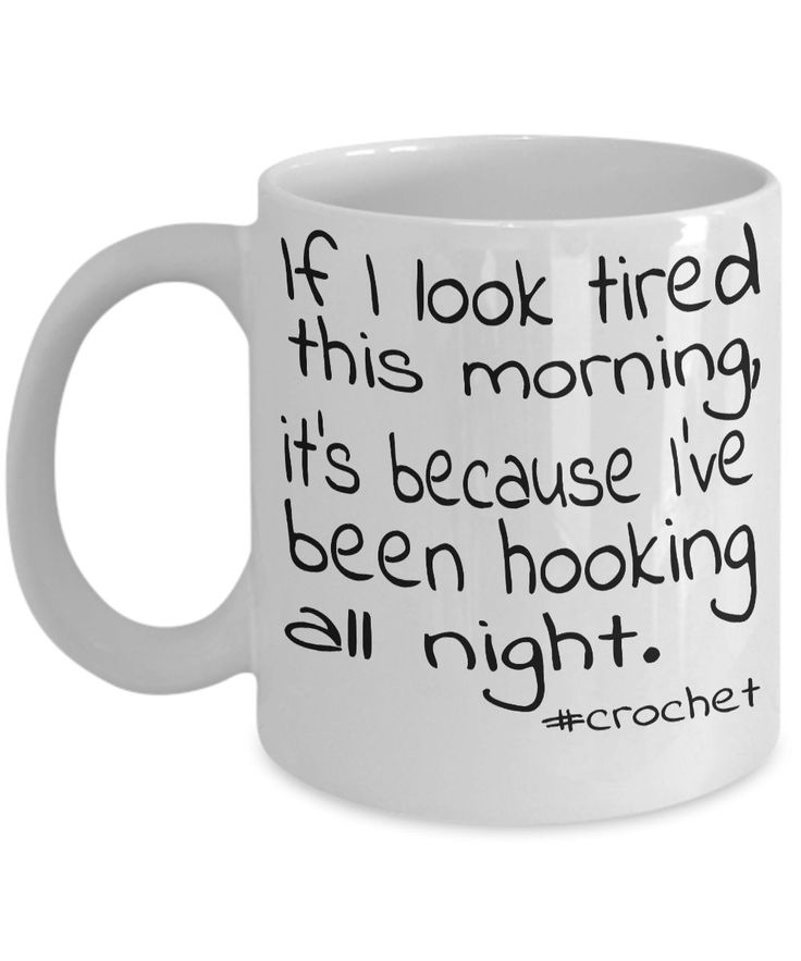 38-Crochet coffee mug - If I look tired this morning, it's because I've been hooking all night. 11 OZ white ceramic. Funny crochet mug for women
