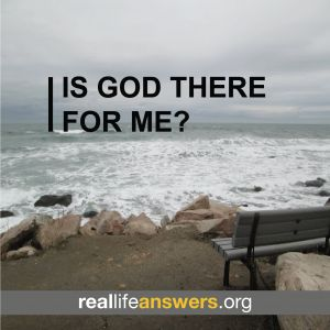 @Real Life Answers Is God there for me?