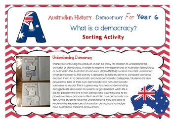 It can be tricky for children to understand the concept of democracy. In order to explore the experiences of Australian democracy as outlined in the Australian Curriculum (ACHASSK135) students must first understand what democracy is. This activity is designed to help students to compare scenarios and sort them in to democratic and non-democratic categories.