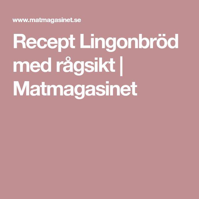 Recept Lingonbröd med rågsikt   Matmagasinet