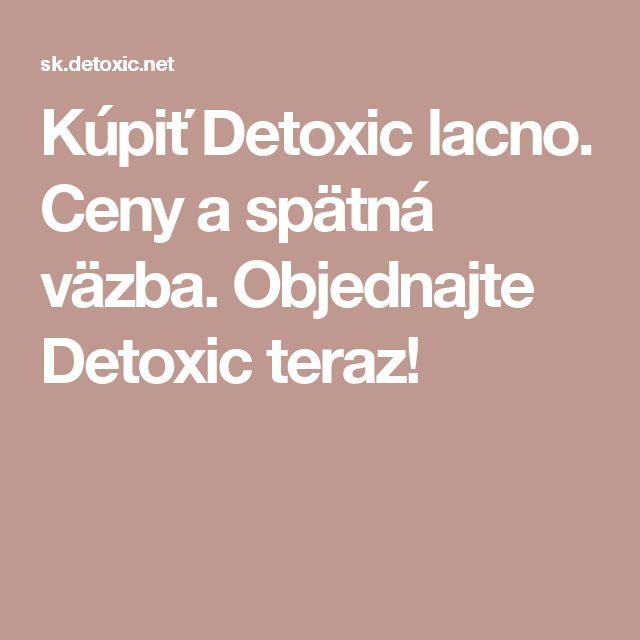 Kúpiť Detoxic lacno. Ceny a spätná väzba. Objednajte Detoxic teraz!