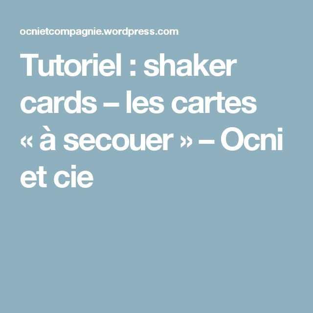 Tutoriel : shaker cards – les cartes «à secouer» – Ocni et cie