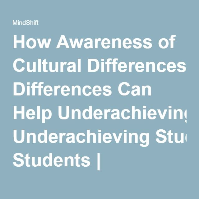 How Awareness of Cultural Differences Can Help Underachieving Students | MindShift | KQED News
