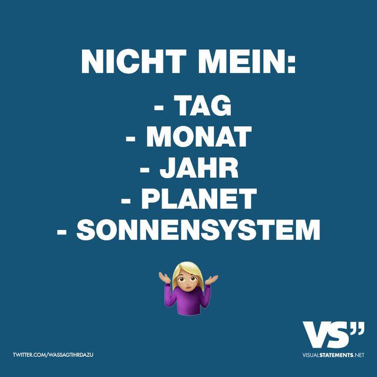 """Visual Statements®️️ Sprüche/ Zitate/ Quotes/ Lustig/ """"NICHT MEIN: - TAG - MONAT - JAHR - PLANET - SONNENSYSTEM."""""""