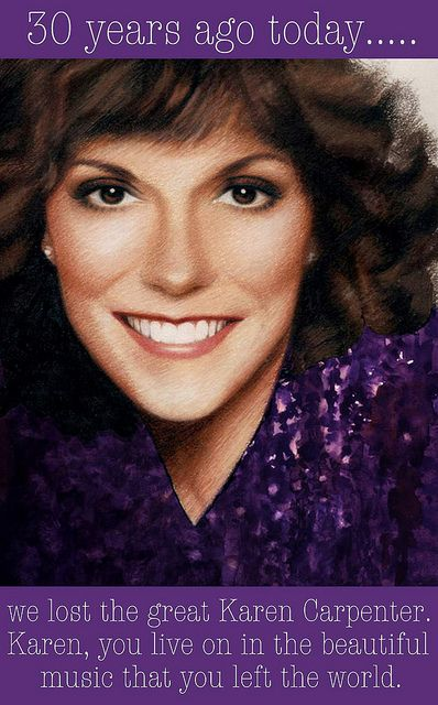 Karen Carpenter (Mar. 2, 1950 - Feb.4, 1983). So sad.  What a great talent, but in a dysfunctional family.