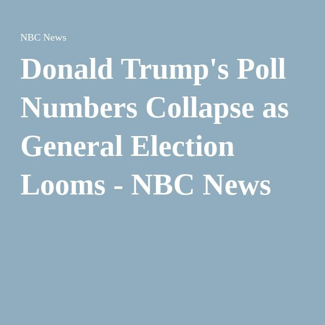 Donald Trump's Poll Numbers Collapse as General Election Looms - NBC News