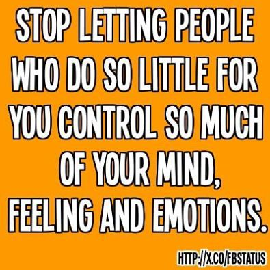"""Stop letting people who do so little for you control so much of your mind, feeling and emotions""   #quote #sayings http://mw2f.blogspot.ca/2013/06/best-facebook-status-quotes.html"