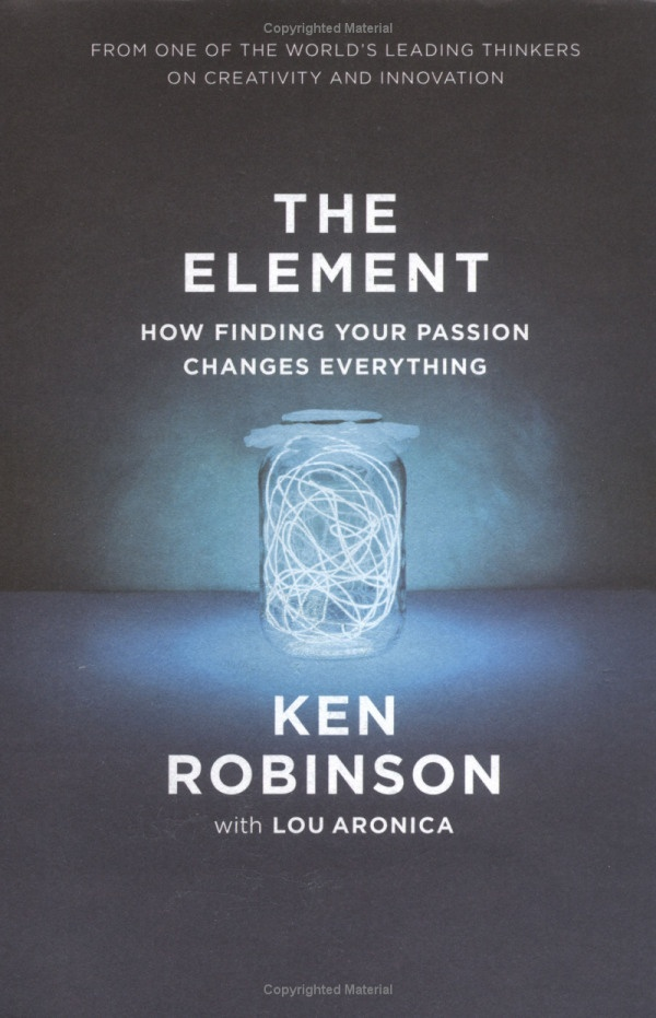 The Element: How Finding Your Passion Changes Everything by Sir Ken Robinson -  Robinson explains how he believes the traditional hierarchy of subjects is educating us out of creativity. This concentrates on how finding that thing which excites you and you are passionate about can help us connect with our creative potential. In other words, finding our element, the thing which ignites your creativity can help us feel fulfilled.