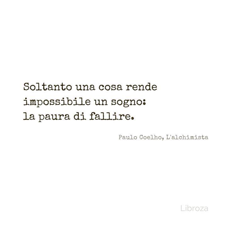 Soltanto una cosa rende impossibile un sogno: la paura di fallire. Paulo Coelho, L'alchimista - Libroza.com
