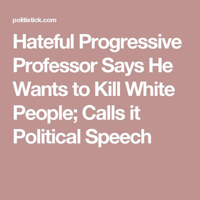 Hateful Progressive Professor Says He Wants to Kill White People; Calls it Political Speech
