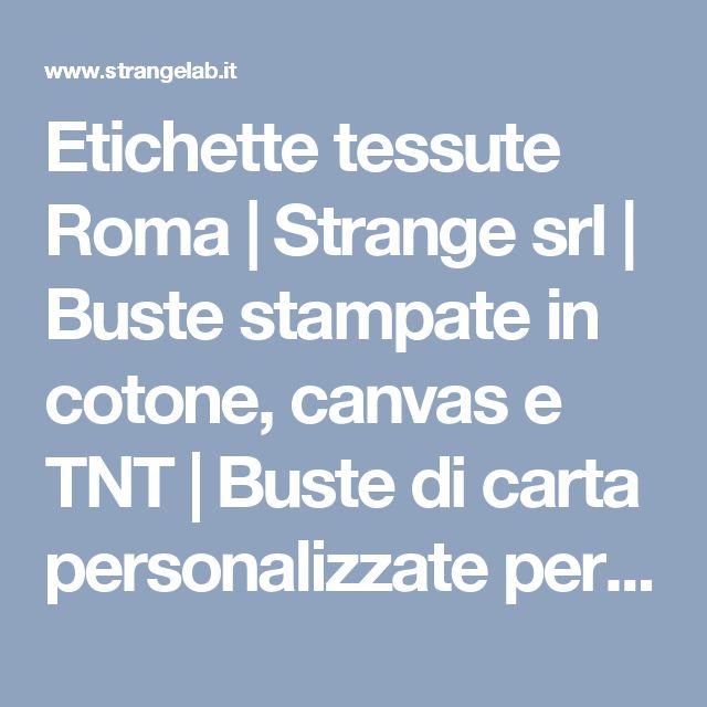 Etichette tessute Roma | Strange srl | Buste stampate in cotone, canvas e TNT | Buste di carta personalizzate per abbigliamento, boutique, enoteche | Shopper in carta e in tessuto