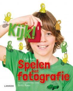 BOEKENTIP  om kinderen foto's te leren maken en naar beelden te leren kijken. Kijk! | Uitgeverij Lannoo
