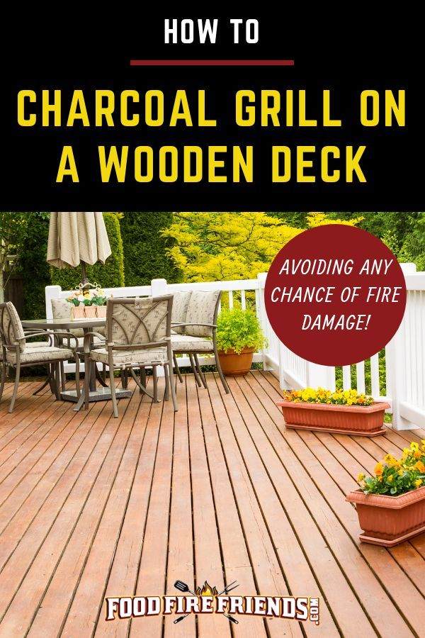 Can I Use My Charcoal Grill On A Wooden Deck Charcoal Grill Wooden Decks Best Charcoal Grill