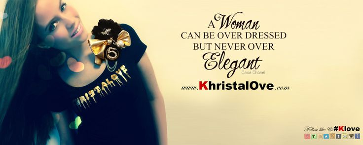 """""""A woman can be overdressed, but never over Elegant"""""""